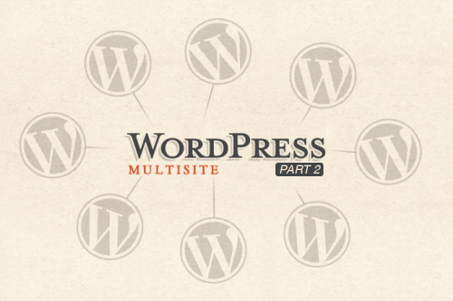 A to Z About WordPress Multisite Management (PART II)